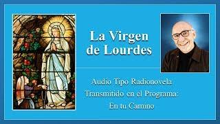 La Virgen De Lourdes - Audio Tipo Radionovela Breve