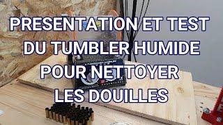 PRESENTATION ET TEST DU TUMBLER HUMIDE POUR NETTOYER LES DOUILLES