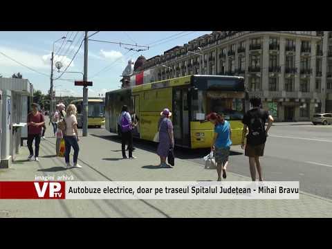 Autobuze electrice, doar pe traseul Spitalul Județean – Mihai Bravu