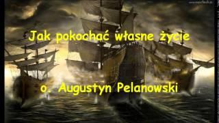 Jak pokochać własne życie – o. Augustyn Pelanowski (audio)