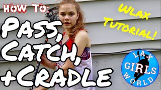 HOW TO: PASS, CATCH, + CRADLE A LACROSSE BALL!!! Wlax Tutorial | LaxGirlsWorld