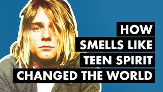 How 'Smells Like Teen Spirit' Changed the World [Video Essay]