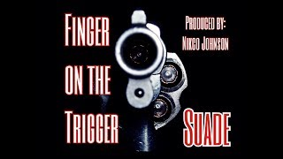 Suade - Finger on the Trigger