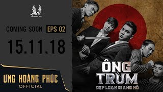 ÔNG TRÙM - Dẹp Loạn Giang Hồ   Official Trailer 2   ƯNG HOÀNG PHÚC   15.11.2018