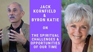 The Spiritual Challenges And Opportunities Of Our Time | Byron Katie, Jack Kornfield, Soren G.