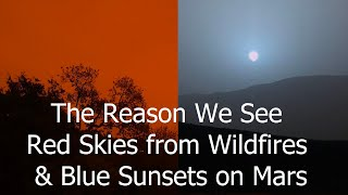 How The Red Skies From Fires Are Related To Blue Sunsets on Mars