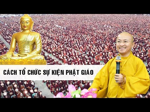 Cách tổ chức sự kiện Phật giáo - TT. Thích Nhật Từ