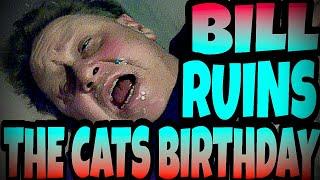 BILL RUINS THE CAT'S BIRTHDAY!!!