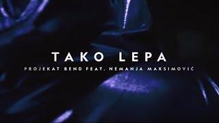 PROJEKAT Bend ft Nemanja Maksimovic - TAKO LEPA - (Official video 4K)
