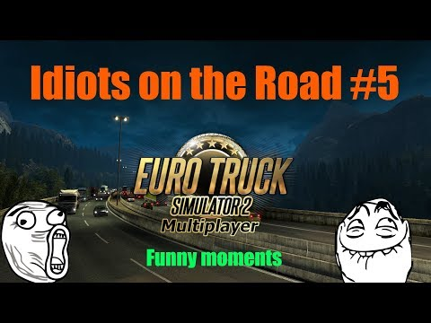 ★IDIOTS on the road #5★ - ETS2MP | Funny moments - Euro Truck Simulator 2 Multiplayer
