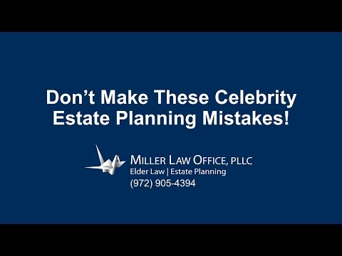 Plano Will Lawyer: Don't Make These Celebrity Estate Planning Mistakes!