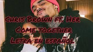 Chris Brown   Come Together Ft. H.E.R ; Letra En Español