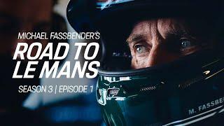 Michael Fassbender: Road to Le Mans – Season 3, Episode 1 – Back at it.