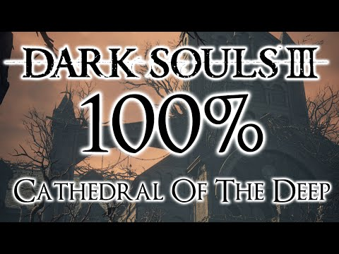Dark Souls 3 100% Walkthrough #5 Cathedral Of The Deep (All Items & Secrets)