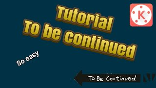 Tutorial Cara Buat Video To Be Continued-Tutorial KineMaster
