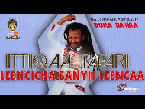 Ittiiqaa Tafarii – Leencicha Sanyii Leencaa – New Oromo Music 2017(Official Video)