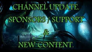 Channel Update. Sponsors / Support & New Content.