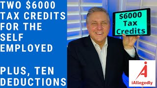 Two $6000 Tax Credits Plus, Ten Tax Deductions for the Self Employed