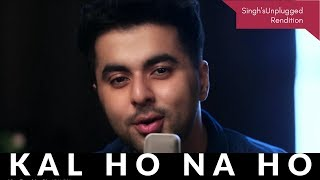 Bollywood Nostalgia | Kal Ho Naa Ho | Singh's Unplugged Rendition | ft. Gurashish Singh | Cover