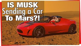 Is Elon Musk Sending A Car To Mars? SpaceX , The Falcon Heavy and a Tesla Roadster