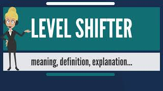 What Is LEVEL SHIFTER? What Does LEVEL SHIFTER Mean? LEVEL SHIFTER Meaning & Explanation