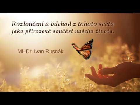 MUDr. Ivan Rusnák Csc. - Rozloučení a odchod z tohoto světa jako přirozená součást našeho života