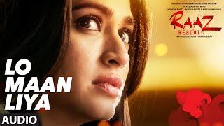 LO MAAN LIYA (Full Audio) Raaz Reboot | Arijit Singh