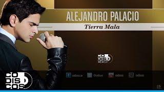 Alejandro Palacio - Tierra Mala (Audio)