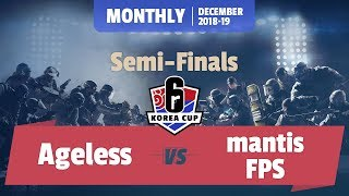 Ageless vs mantisFPS : 12월 Monthly, Semi-Finals [R6 KOREA CUP 2018-19]