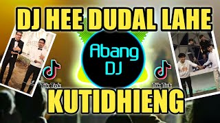 DJ HE DUDAL LAHE HIDING HALA HALA HAIDING KUTIDHIENG REMIX 2...
