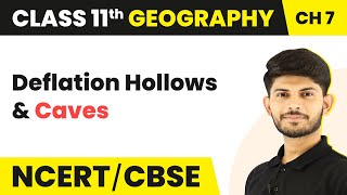 Deflation Hollows and Caves - Landforms and their Evolution | Class 11 Geography
