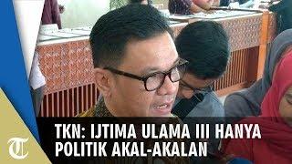 TKN Jokowi-Maruf: Ijtima Ulama III Hanya Politik Akal-akalan