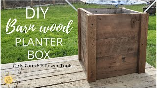 DIY RECLAIMED BARN WOOD PLANTER BOX | GIRLS CAN USE POWER TOOLS