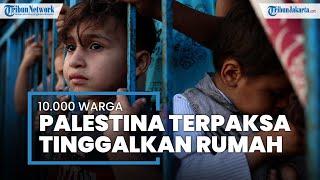 Israel Terus Serang Rakyat Sipil, 10.000 Warga Palestina Terpaksa Tinggalkan Rumah di Jalur Gaza