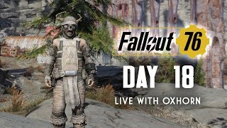 Day 18 of Fallout 76 Part 2 - Live Now with Oxhorn