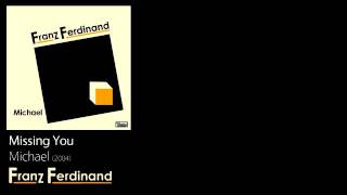 Missing You - Michael [2004] - Franz Ferdinand