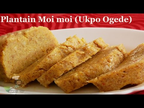 Plantain Moi Moi - Ukpo Ogede (steamed plantain pudding) | Nigerian Food TV