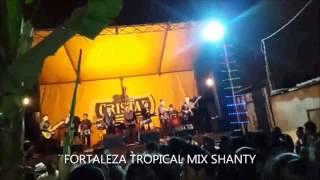FORTALEZA TROPICAL DEBUTANDO CON UN BUEN TEMA MIX SHANTY