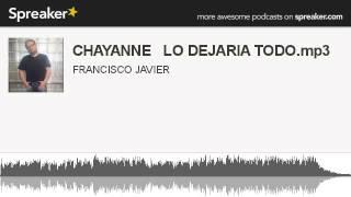 CHAYANNE   LO DEJARIA TODO.mp3 (hecho con Spreaker)