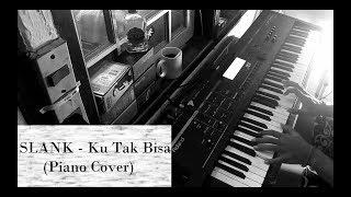 SLANK - Ku Tak Bisa (Piano Cover By Arya Nara)