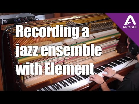 Recording Jazz with Apogee Element - Thunderbolt Audio Interface