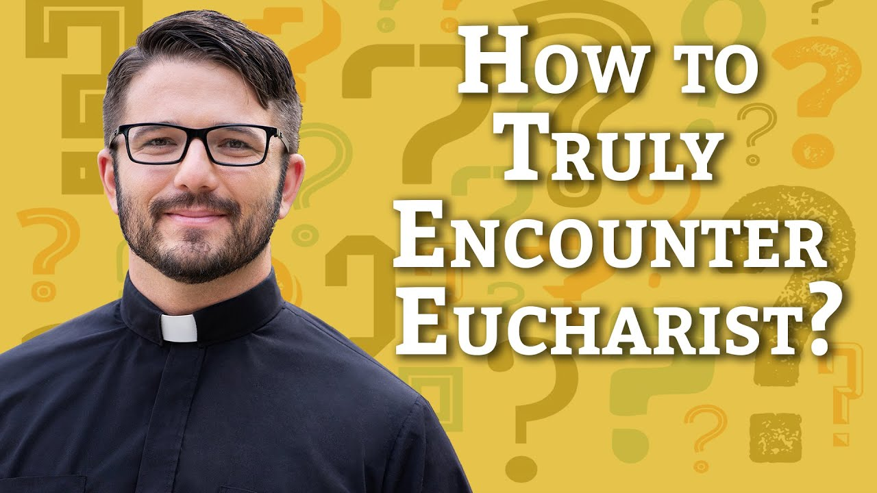 Ask A Priest | How to Truly Encounter the Eucharist?
