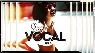DEEP VOCAL SET 3 YT Version   AHMET KILIC