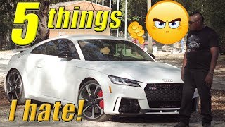5 THINGS I HATE About My 400HP 2018 Audi TT RS!!