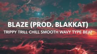 """Blaze"" TRILL TRAP TRIPPY CHILL SMOOTH WAVY TYPE BEAT (Prod. BlakKat) Future Travis Scott"
