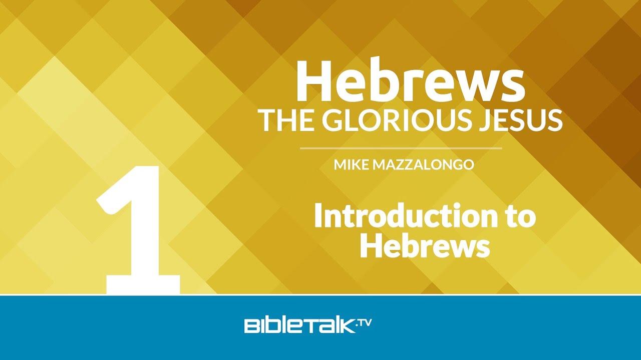 Hebrews: The Glorious Jesus | BibleTalk tv
