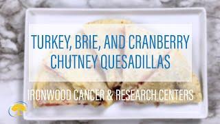TURKEY BRIE AND CRANBERRY CHUTNEY QUESADILLAS