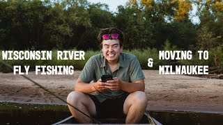 Wisconsin River Fly Fishing and Moving to Milwaukee