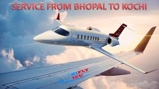 Hire Low-Cost Air Ambulance Service from Bhopal to Kochi by Hifly ICU