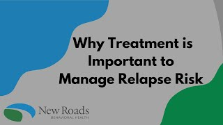 Why Treatment is Important to Manage Relapse Risk